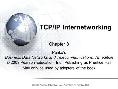 © 2009 Pearson Education, Inc. Publishing as Prentice Hall TCP/IP Internetworking Chapter 8 Panko's Business Data Networks and Telecommunications, 7th.