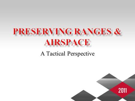 "A Tactical Perspective. Airspace challenges Military Training ""vs"" Renewable Energy Renewable Energy Impacts –Military mission –Economy Balancing need."