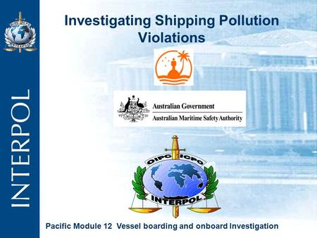 Investigating Shipping Pollution Violations Pacific Module 12 Vessel boarding and onboard Investigation.