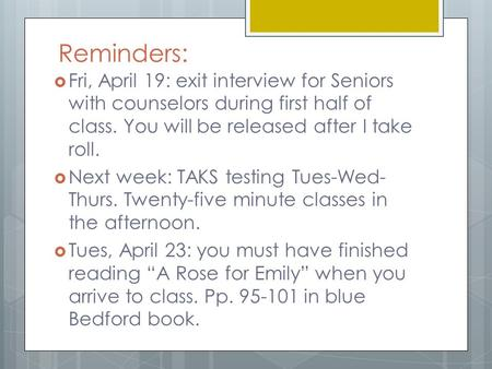 Reminders:  Fri, April 19: exit interview for Seniors with counselors during first half of class. You will be released after I take roll.  Next week: