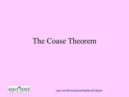 Law and Economics-Charles W. Upton The Coase Theorem.