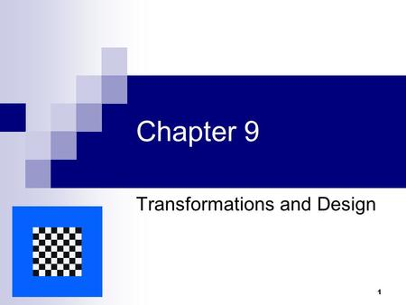1 Chapter 9 Transformations and Design. 2 Objectives of the Chapter  Relate transformations to symmetry and design in logos  Analyze the geometric aspects.