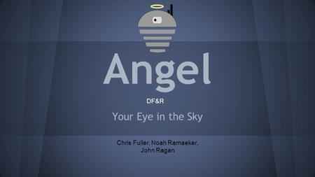 Angel Your Eye in the Sky Chris Fuller, Noah Ramaeker, John Ragan DF&R.