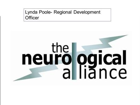 Lynda Poole- Regional Development Officer. Members Of The Neurological Alliance Action for Dystonia The Association of British Neurologists Association.