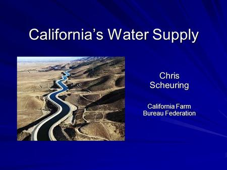 California's Water Supply Chris Scheuring California Farm Bureau Federation.