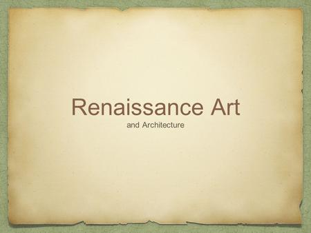Renaissance Art and Architecture. Characteristics of Renaissance Art Change of Subject Matter-continued religious paintings but branched out to other.