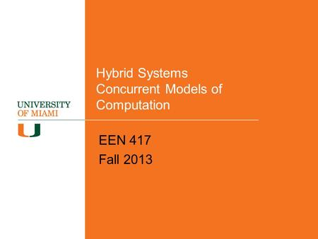 Hybrid Systems Concurrent Models of Computation EEN 417 Fall 2013.