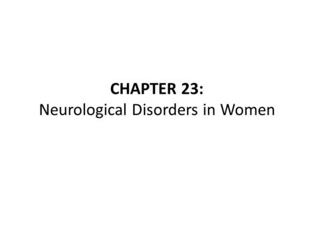 CHAPTER 23: Neurological Disorders in Women. Introduction Gender differences exist in the development and expression of several neurological disorders,