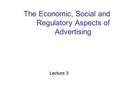 The Economic, Social and Regulatory Aspects of Advertising