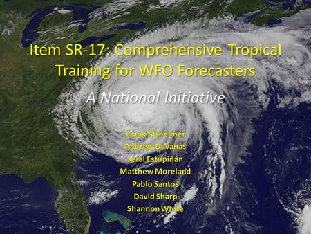 Item SR-17: Comprehensive Tropical Training for WFO Forecasters A National Initiative.