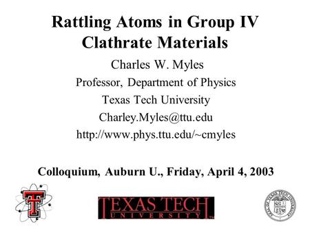Rattling Atoms in Group IV Clathrate Materials Charles W. Myles Professor, Department of Physics Texas Tech University