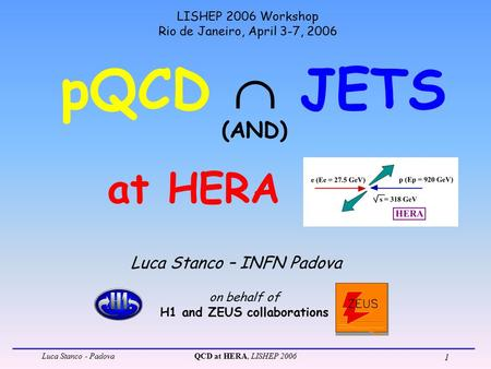 Luca Stanco - PadovaQCD at HERA, LISHEP 2006 1 pQCD  JETS Luca Stanco – INFN Padova LISHEP 2006 Workshop Rio de Janeiro, April 3-7, 2006 on behalf of.