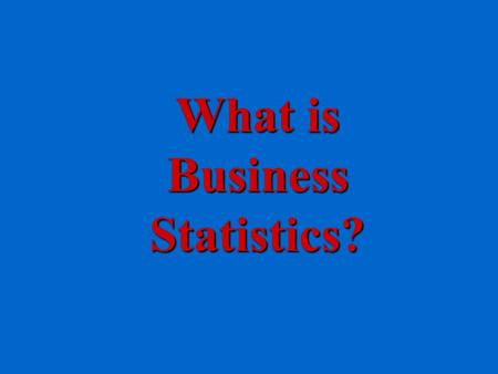 What is Business Statistics? What Is Statistics? Collection of DataCollection of Data –Survey –Interviews Summarization and Presentation of DataSummarization.