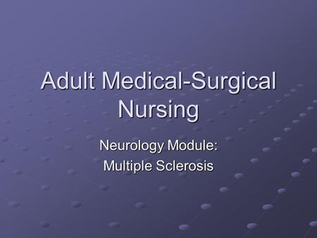Adult Medical-Surgical Nursing Neurology Module: Multiple Sclerosis.