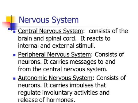 Nervous System Central Nervous System: consists of the brain and spinal cord. It reacts to internal and external stimuli. Peripheral Nervous System: Consists.
