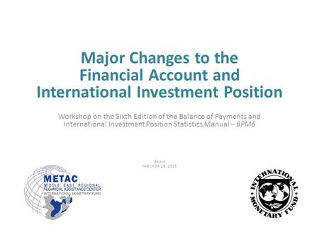 Major Changes to the Financial Account and International Investment Position Workshop on the Sixth Edition of the Balance of Payments and International.