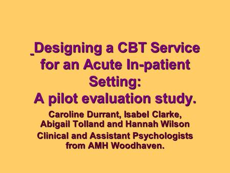 Designing a CBT Service for an Acute In-patient Setting: A pilot evaluation study. Designing a CBT Service for an Acute In-patient Setting: A pilot evaluation.