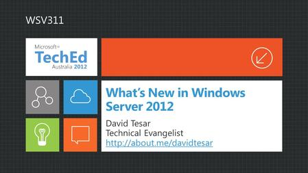 What's New in Windows Server 2012 David Tesar Technical Evangelist   WSV311.