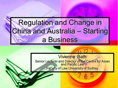 Regulation and Change in China and Australia – Starting a Business Vivienne Bath Senior Lecturer and Director of the Centre for Asian and Pacific Law Faculty.