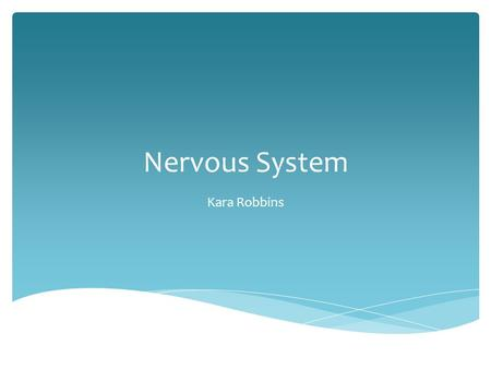Nervous System Kara Robbins.  Major controlling, regulatory, and communication system of the body  Center of all mental activity including thought,