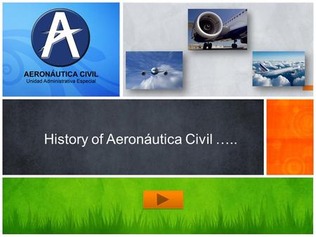 History of Aeronáutica Civil ….. Vocabulary OBJECTIVE: Know about history of aviation in Colombia and practice the past. EXERCISE Video.
