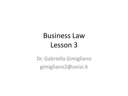 Business Law Lesson 3 Dr. Gabriella Gimigliano