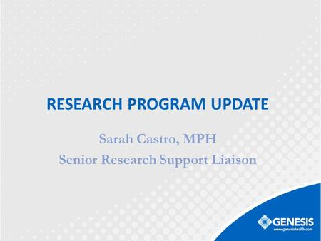 RESEARCH PROGRAM UPDATE Sarah Castro, MPH Senior Research Support Liaison.