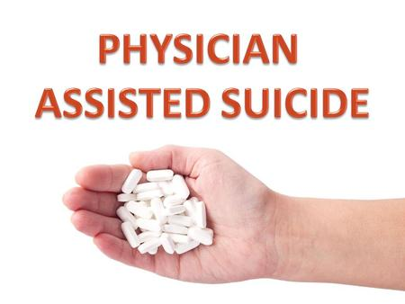 PHYSICIAN ASSISTED SUICIDE DEFINING TERMS Suicide Pulling the Plug Refusing Treatment Physician Assisted Suicide (PAS) Euthanasia – Passive Euthanasia.