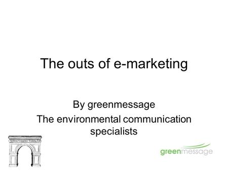 The outs of e-marketing By greenmessage The environmental communication specialists.