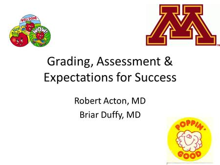Grading, Assessment & Expectations for Success Robert Acton, MD Briar Duffy, MD.