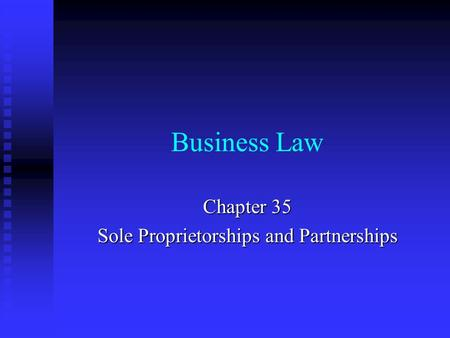 Business Law Chapter 35 Sole Proprietorships and Partnerships.