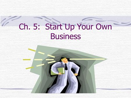 Ch. 5: Start Up Your Own Business Learning Objectives Identify the characteristics and contributions of entrepreneurs. Explain why so many Hong Kong.