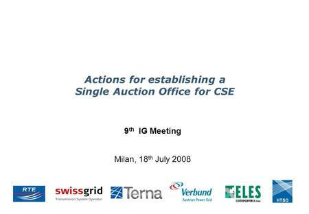 Actions for establishing a Single Auction Office for CSE 9 th IG Meeting Milan, 18 th July 2008.
