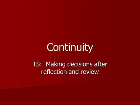 Continuity TS: Making decisions after reflection and review.