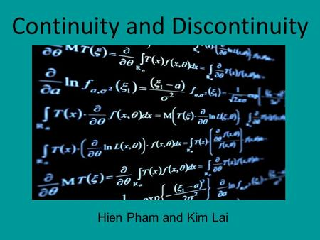 Continuity and Discontinuity Hien Pham and Kim Lai.