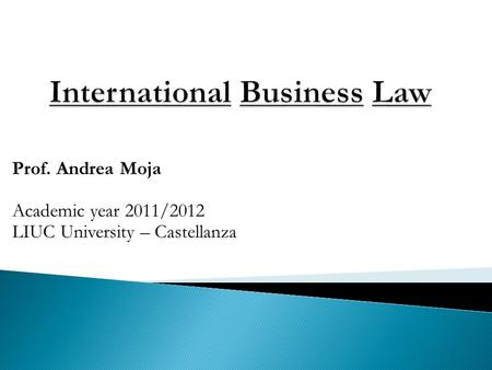 Prof. Andrea Moja Academic year 2011/2012 LIUC University – Castellanza.
