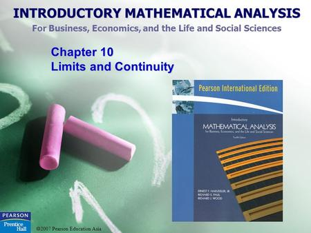 INTRODUCTORY MATHEMATICAL ANALYSIS For Business, Economics, and the Life and Social Sciences  2007 Pearson Education Asia Chapter 10 Limits and Continuity.