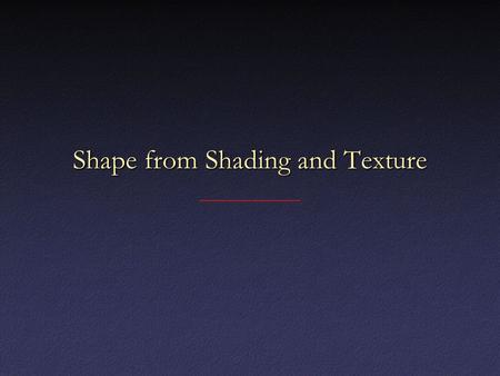 Shape from Shading and Texture. Lambertian Reflectance Model Diffuse surfaces appear equally bright from all directionsDiffuse surfaces appear equally.