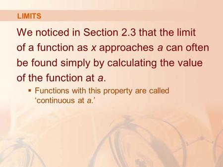 We noticed in Section 2.3 that the limit of a function as x approaches a can often be found simply by calculating the value of the function at a.  Functions.