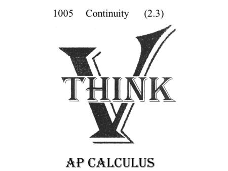 AP Calculus 1005 Continuity (2.3). General Idea: General Idea: ________________________________________ We already know the continuity of many functions: