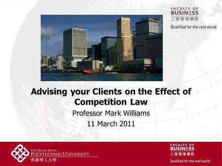 Advising your Clients on the Effect of Competition Law Professor Mark Williams 11 March 2011.