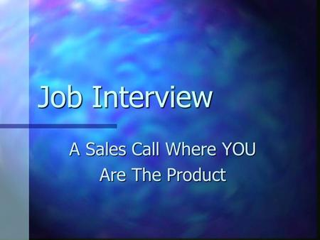 Job Interview A Sales Call Where YOU Are The Product.