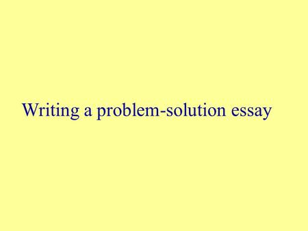 Writing a problem-solution essay.  Below are seven essay questions. Read the questions. Then, put a tick ( ) beside the questions that require you to.