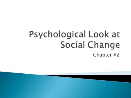 Chapter #2. Focus their investigation of social change on people's behaviours and attitudes ( link between what people do and what they think) Psychologists.