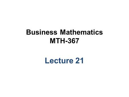 Business Mathematics MTH-367 Lecture 21. Chapter 15 Differentiation.