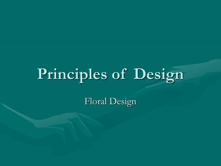 Principles of Design Floral Design. The Principles of Design are… Focal PointFocal Point ProportionProportion ScaleScale BalanceBalance RhythmRhythm HarmonyHarmony.