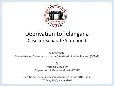 Deprivation to Telangana Case for Separate Statehood Submitted to Committee for Consultations on the Situation in Andhra Pradesh (CCSAP) By Working <strong>Group</strong>.