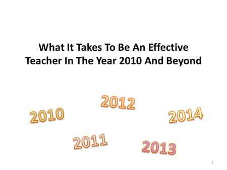 What It Takes To Be An Effective Teacher In The Year 2010 And Beyond 1.