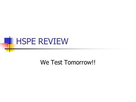 HSPE REVIEW We Test Tomorrow!!. opic udience urpose + Form TAPTAP.