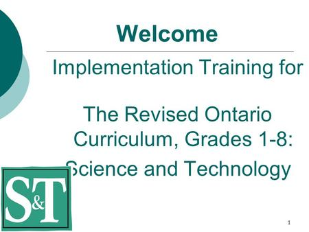 1 Welcome Implementation Training for The Revised Ontario Curriculum, Grades 1-8: Science and Technology.